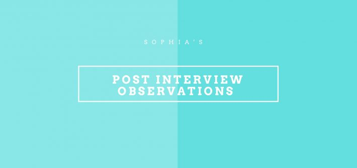 Sophia's Post Interview Observations Banner